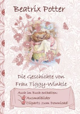 Die Geschichte von Frau Tiggy-Winkle (inklusive Ausmalbilder und Cliparts zum Download), Beatrix Potter, Elizabeth M. Potter