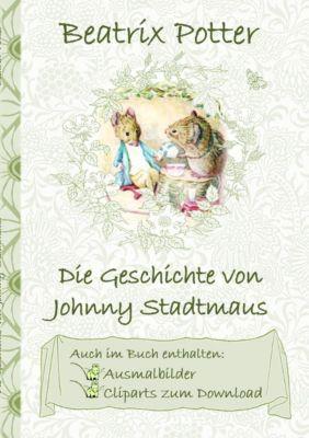 Die Geschichte von Johnny Stadtmaus (inklusive Ausmalbilder und Cliparts zum Download), Beatrix Potter, Elizabeth M. Potter