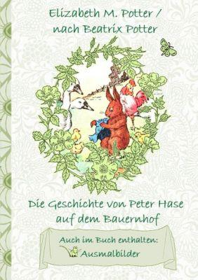 Die Geschichte von Peter Hase auf dem Bauernhof (inklusive Ausmalbilder, deutsche Erstveröffentlichung! ), Beatrix Potter, Elizabeth M. Potter