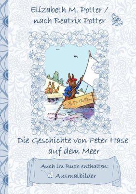 Die Geschichte von Peter Hase auf dem Meer (inklusive Ausmalbilder, deutsche Erstveröffentlichung! ), Beatrix Potter, Elizabeth M. Potter