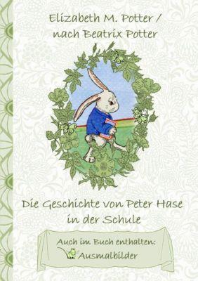 Die Geschichte von Peter Hase in der Schule (inklusive Ausmalbilder, deutsche Erstveröffentlichung! ), Beatrix Potter, Elizabeth M. Potter