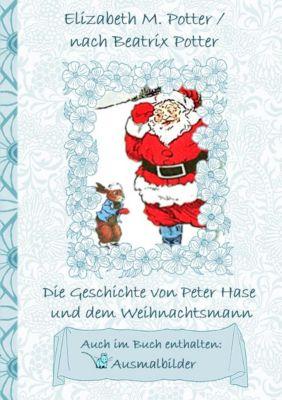 Die Geschichte von Peter Hase und dem Weihnachtsmann (inklusive Ausmalbilder, deutsche Erstveröffentlichung! ), Beatrix Potter, Elizabeth M. Potter