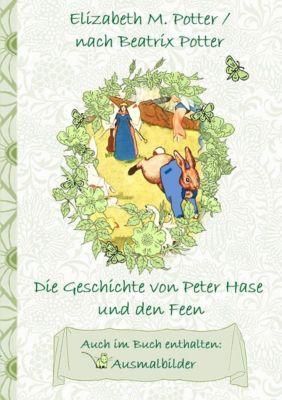 Die Geschichte von Peter Hase und die Feen (inklusive Ausmalbilder, deutsche Erstveröffentlichung! ), Beatrix Potter, Elizabeth M. Potter