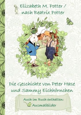 Die Geschichte von Peter Hase und Sammy Eichhörnchen (inklusive Ausmalbilder, deutsche Erstveröffentlichung! ), Beatrix Potter, Elizabeth M. Potter