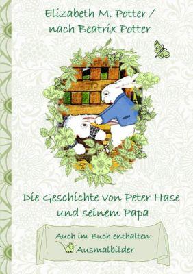 Die Geschichte von Peter Hase und seinem Papa (inklusive Ausmalbilder, deutsche Erstveröffentlichung! ), Beatrix Potter, Elizabeth M. Potter