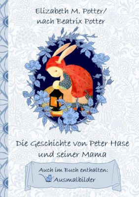 Die Geschichte von Peter Hase und seiner Mama (inklusive Ausmalbilder; deutsche Erstveröffentlichung!), Beatrix Potter, Elizabeth M. Potter