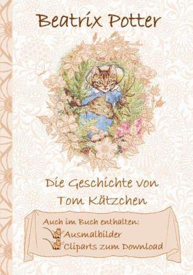Die Geschichte von Tom Kätzchen (inklusive Ausmalbilder und Cliparts zum Download), Beatrix Potter, Elizabeth M. Potter