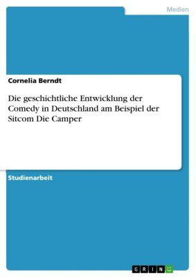 Die geschichtliche Entwicklung der Comedy in Deutschland am Beispiel der Sitcom  Die Camper, Cornelia Berndt