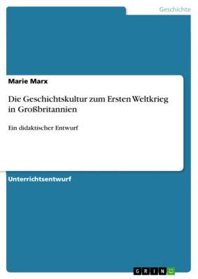 Die Geschichtskultur zum Ersten Weltkrieg in Großbritannien, Marie Marx