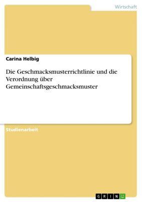 Die Geschmacksmusterrichtlinie und die Verordnung über Gemeinschaftsgeschmacksmuster, Carina Helbig