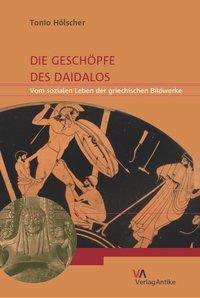Die Geschöpfe des Daidalos, Tonio Hölscher