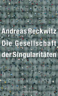Die Gesellschaft der Singularitäten, Andreas Reckwitz