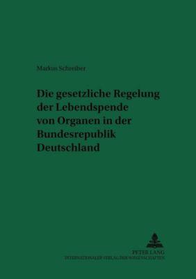 Die gesetzliche Regelung der Lebendspende von Organen in der Bundesrepublik Deutschland, Markus Schreiber