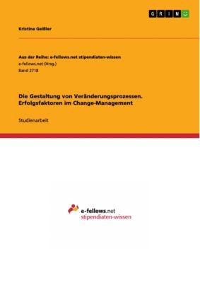 Die Gestaltung von Veränderungsprozessen. Erfolgsfaktoren im Change-Management, Kristina Geißler