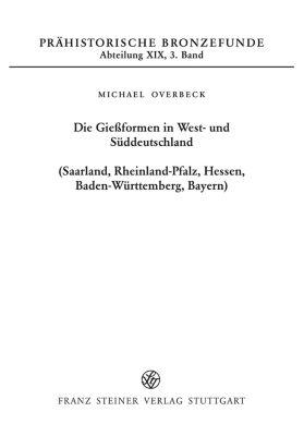 Die Gießformen in West- und Süddeutschland (Saarland, Rheinland-Pfalz, Hessen, Baden-Württemberg, Bayern), Michael Overbeck