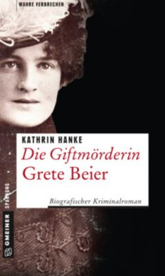 Die Giftmörderin Grete Beier - Kathrin Hanke  