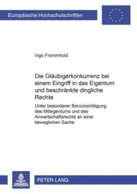 Die Gläubigerkonkurrenz bei einem Eingriff in das Eigentum und beschränkte dingliche Rechte, Ingo Frommhold