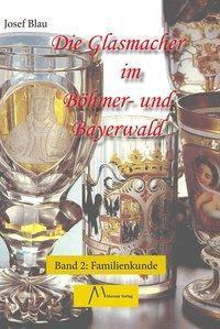 Die Glasmacher im Böhmer- und Bayerwald, Familienkunde - Josef Blau  
