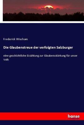 Die Glaubenstreue der verfolgten Salzburger, Frederick Wischam