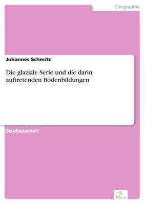 Die glaziale Serie und die darin auftretenden Bodenbildungen, Johannes Schmitz