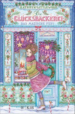 Die Glücksbäckerei - Das magische Fest, Kathryn Littlewood