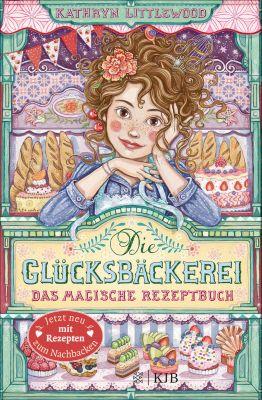 Die Glücksbäckerei – Das magische Rezeptbuch, Kathryn Littlewood