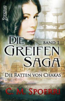 Die Greifen-Saga Band 1: Die Ratten von Chakas, C.M. Spoerri