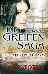 Die Greifen-Saga - Die Ratten von Chakas - C. M. Spoerri  
