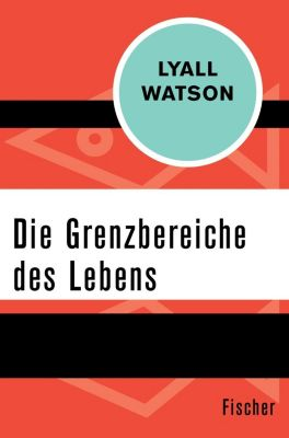 Die Grenzbereiche des Lebens - Lyall Watson |