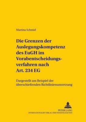 Die Grenzen der Auslegungskompetenz des EuGH im Vorabentscheidungsverfahren nach Art. 234 EG, Martina Schmid