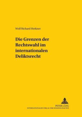 Die Grenzen der Rechtswahl im internationalen Deliktsrecht, Wolf Richard Herkner