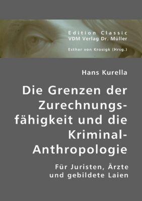Die Grenzen der Zurechnungsfähigkeit und die Kriminal-Anthropologie, Hans Kurella