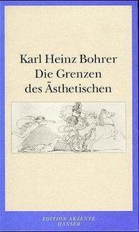 Die Grenzen des Ästhetischen, Karl Heinz Bohrer