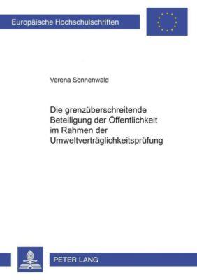 Die grenzüberschreitende Beteiligung der Öffentlichkeit im Rahmen der Umweltverträglichkeitsprüfung, Verena Sonnenwald