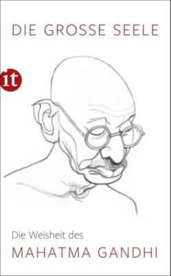 Die große Seele - Die Weisheit des Mahatma Gandhi - Mahatma Gandhi |
