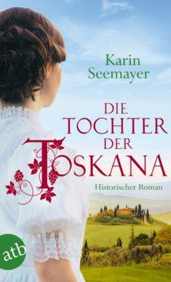 Die große Toskana-Saga: Die Tochter der Toskana, Karin Seemayer