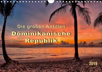Die großen Antillen - Dominikanische Republik (Wandkalender 2019 DIN A4 quer), Peter Roder