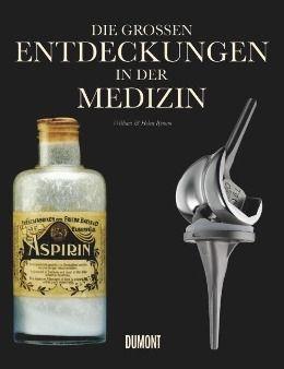 Die großen Entdeckungen in der Medizin, William Bynum, Helen Bynum