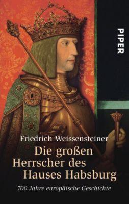 Die großen Herrscher des Hauses Habsburg, Friedrich Weissensteiner
