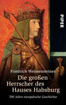 Die grossen Herrscher des Hauses Habsburg, Friedrich Weissensteiner