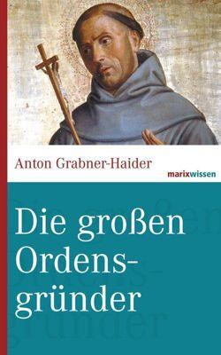 Die großen Ordensgründer, Anton Grabner-Haider