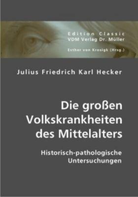 Die großen Volkskrankheiten des Mittelalters, Julius Fr. K. Hecker
