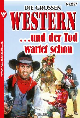 Die großen Western: Die großen Western 257, U. H. Wilken