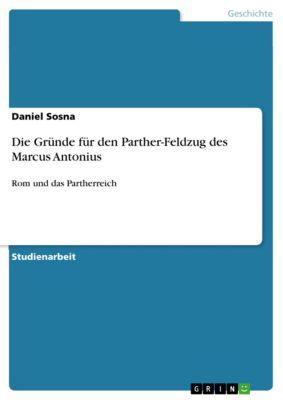 Die Gründe für den Parther-Feldzug des Marcus Antonius, Daniel Sosna