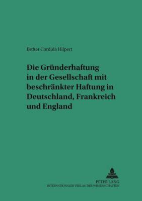 Die Gründerhaftung in der Gesellschaft mit beschränkter Haftung in Deutschland, Frankreich und England, Esther Cordula Hilpert