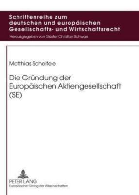 Die Gründung der Europäischen Aktiengesellschaft (SE), Matthias Scheifele