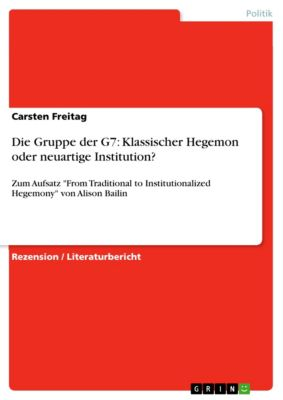 Die Gruppe der G7: Klassischer Hegemon oder neuartige Institution?, Carsten Freitag