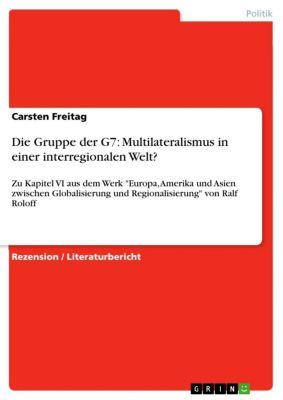 Die Gruppe der G7: Multilateralismus in einer interregionalen Welt?, Carsten Freitag