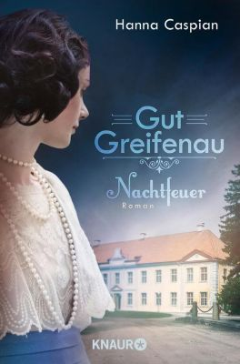 Die Gut-Greifenau-Reihe: Gut Greifenau - Nachtfeuer, Hanna Caspian