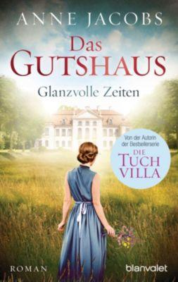 Die Gutshaus-Saga: Das Gutshaus - Glanzvolle Zeiten, Anne Jacobs